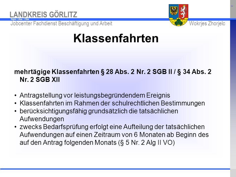 www.kreis-gr.de Jobcenter Fachdienst Beschäftigung und Arbeit Wokrjes Zhorjelc LANDKREIS GÖRLITZ Region Löbau / Zittau Klassenfahrten mehrtägige Klass