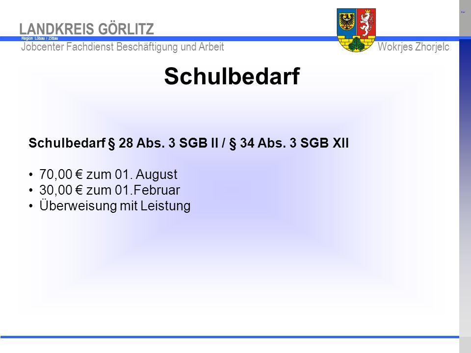 www.kreis-gr.de Jobcenter Fachdienst Beschäftigung und Arbeit Wokrjes Zhorjelc LANDKREIS GÖRLITZ Region Löbau / Zittau Schülerbeförderung Schülerbeförderung § 28 Abs.