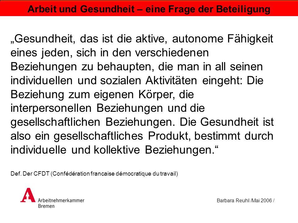 Barbara Reuhl /Mai 2006 / Arbeit und Gesundheit – eine Frage der Beteiligung Gesundheit, das ist die aktive, autonome Fähigkeit eines jeden, sich in d
