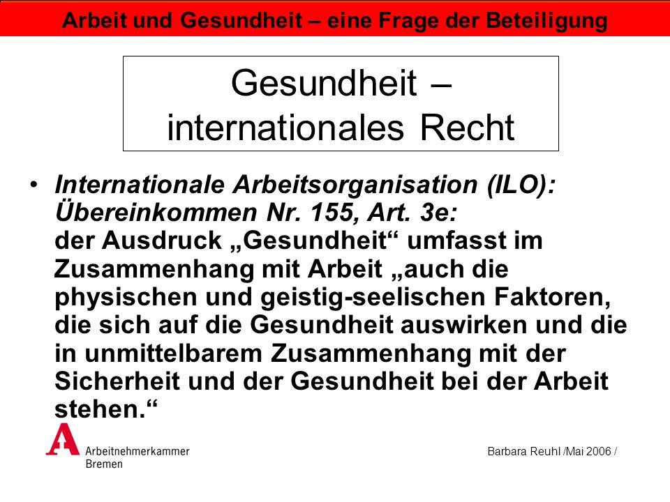 Barbara Reuhl /Mai 2006 / Arbeit und Gesundheit – eine Frage der Beteiligung Gesundheit – internationales Recht Internationale Arbeitsorganisation (IL