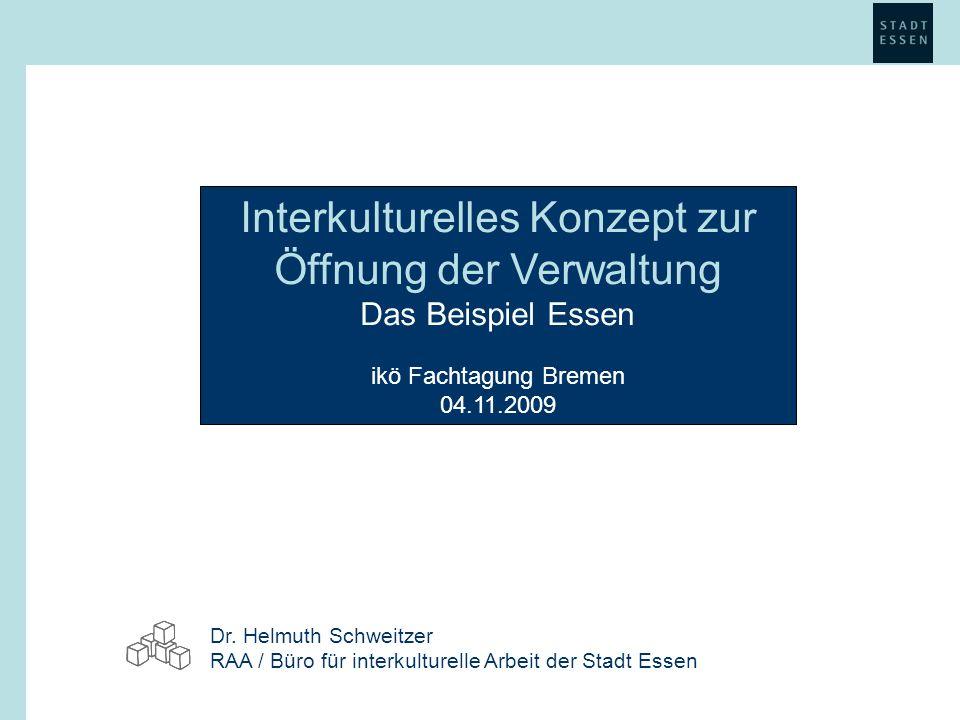 Interkulturelles Konzept zur Öffnung der Verwaltung Das Beispiel Essen ikö Fachtagung Bremen 04.11.2009 Dr.