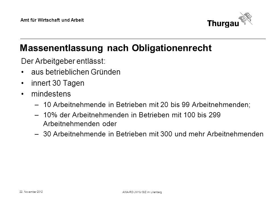 Amt für Wirtschaft und Arbeit 22. November 2012 AWA-RD/JM für StZ im Lilienberg Massenentlassung nach Obligationenrecht Der Arbeitgeber entlässt: aus