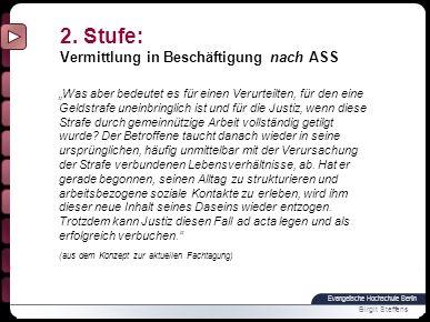 Evangelische Hochschule Berlin Birgit Steffens Was aber bedeutet es für einen Verurteilten, für den eine Geldstrafe uneinbringlich ist und für die Justiz, wenn diese Strafe durch gemeinnützige Arbeit vollständig getilgt wurde.