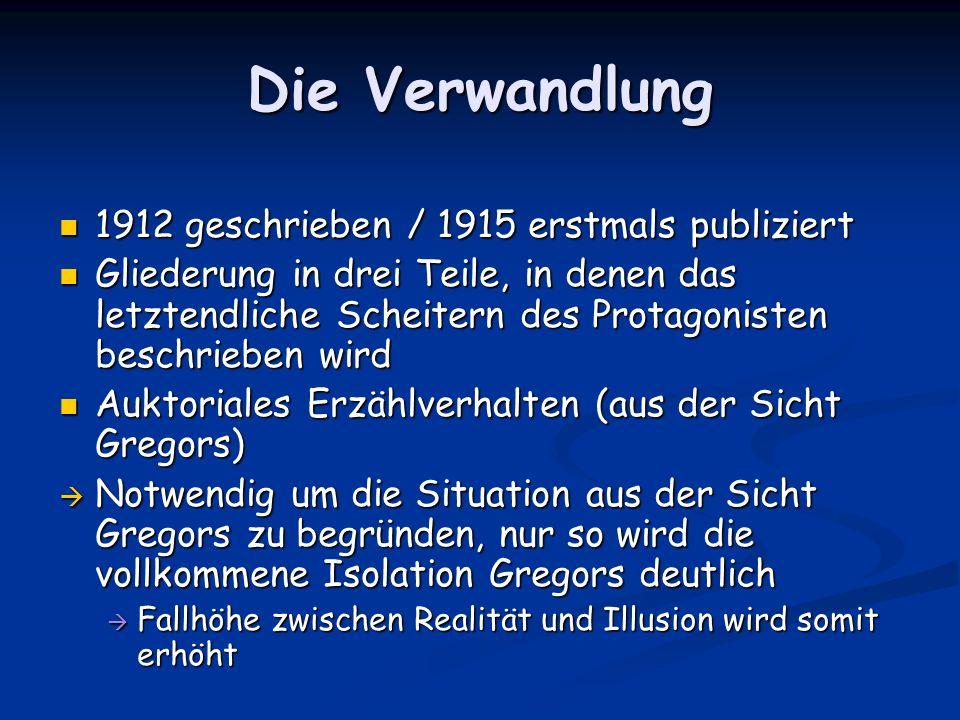 Die Verwandlung 1912 geschrieben / 1915 erstmals publiziert 1912 geschrieben / 1915 erstmals publiziert Gliederung in drei Teile, in denen das letzten