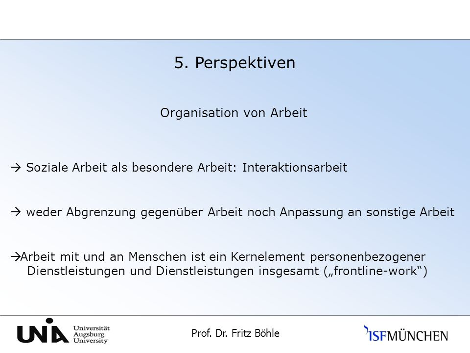 Prof.Dr. Fritz Böhle Universität Augsburg 5.