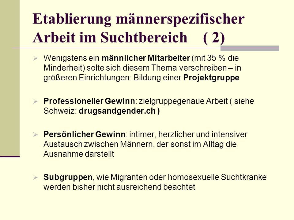Etablierung männerspezifischer Arbeit im Suchtbereich ( 2) Wenigstens ein männlicher Mitarbeiter (mit 35 % die Minderheit) solte sich diesem Thema ver