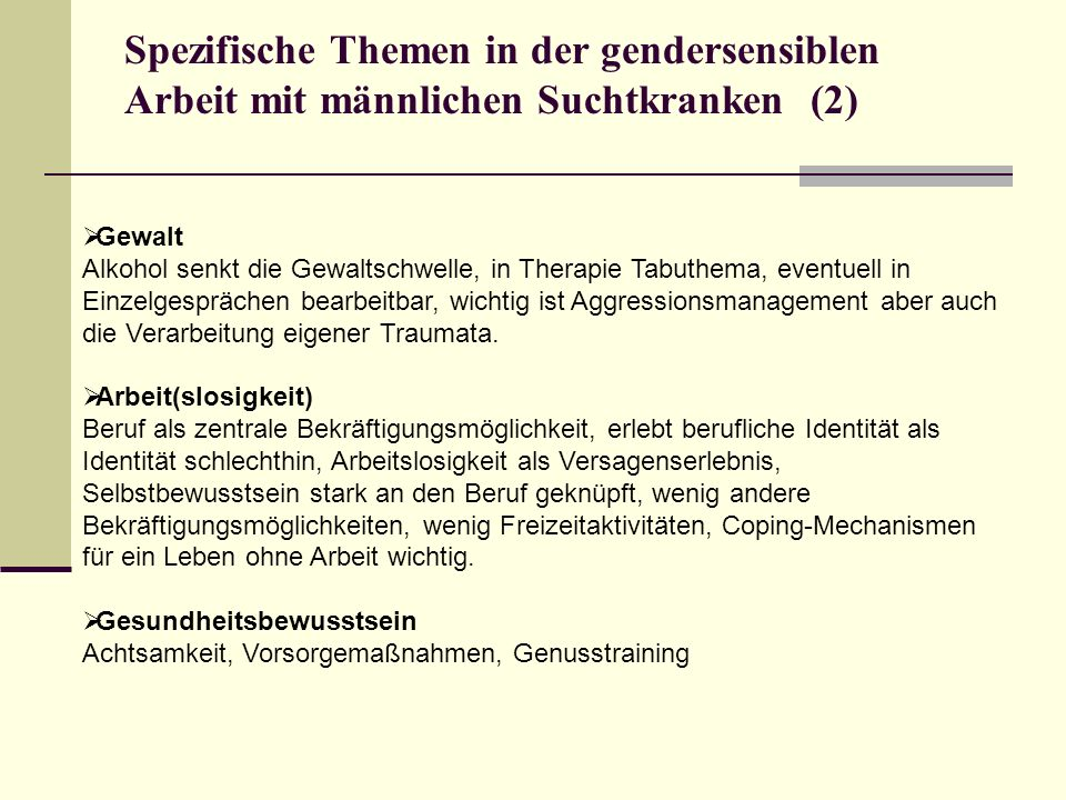 Spezifische Themen in der gendersensiblen Arbeit mit männlichen Suchtkranken (2) Gewalt Alkohol senkt die Gewaltschwelle, in Therapie Tabuthema, event