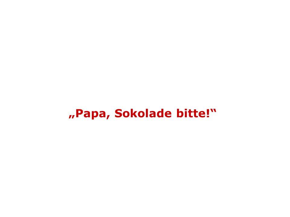 Papa, Sokolade bitte!