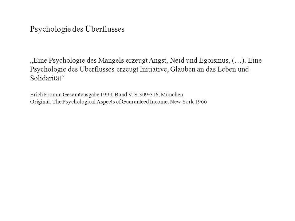 Psychologie des Überflusses Eine Psychologie des Mangels erzeugt Angst, Neid und Egoismus, (…).