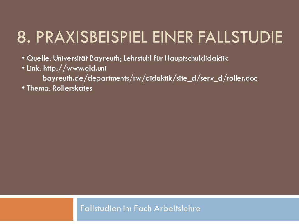 Fallstudien im Fach Arbeitslehre 8. PRAXISBEISPIEL EINER FALLSTUDIE Quelle: Universität Bayreuth; Lehrstuhl für Hauptschuldidaktik Link: http://www.ol