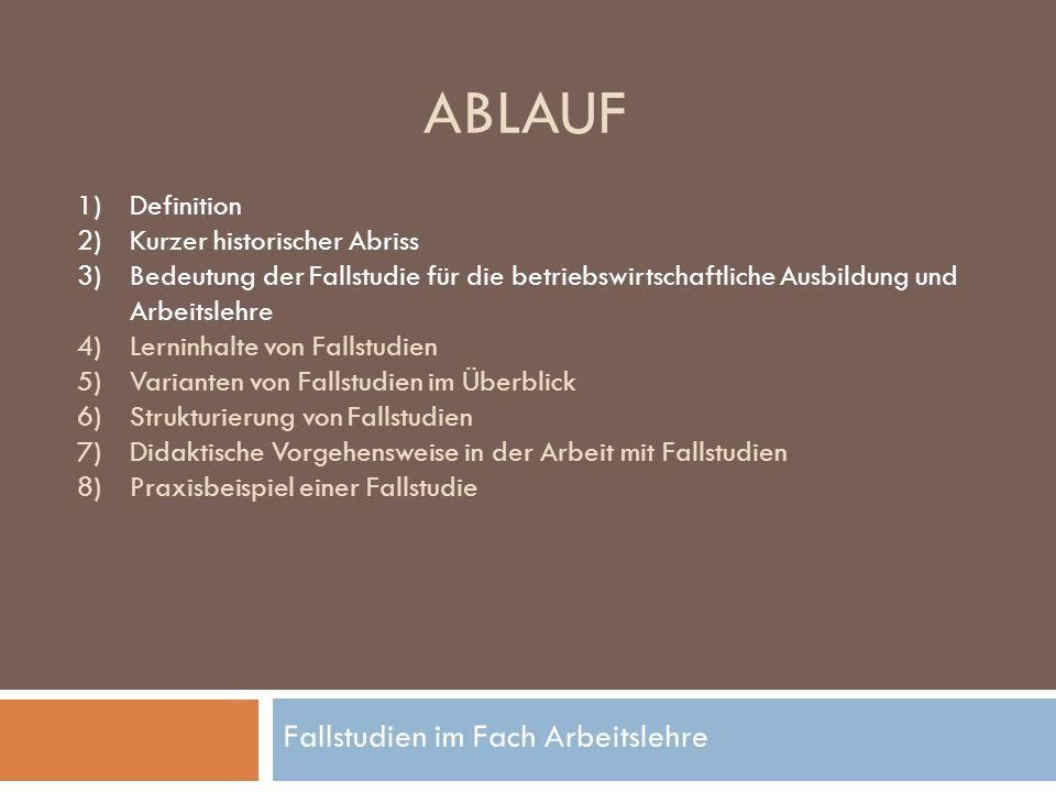 ABLAUF 1)Definition 2)Kurzer historischer Abriss 3)Bedeutung der Fallstudie für die betriebswirtschaftliche Ausbildung und Arbeitslehre 4)Lerninhalte