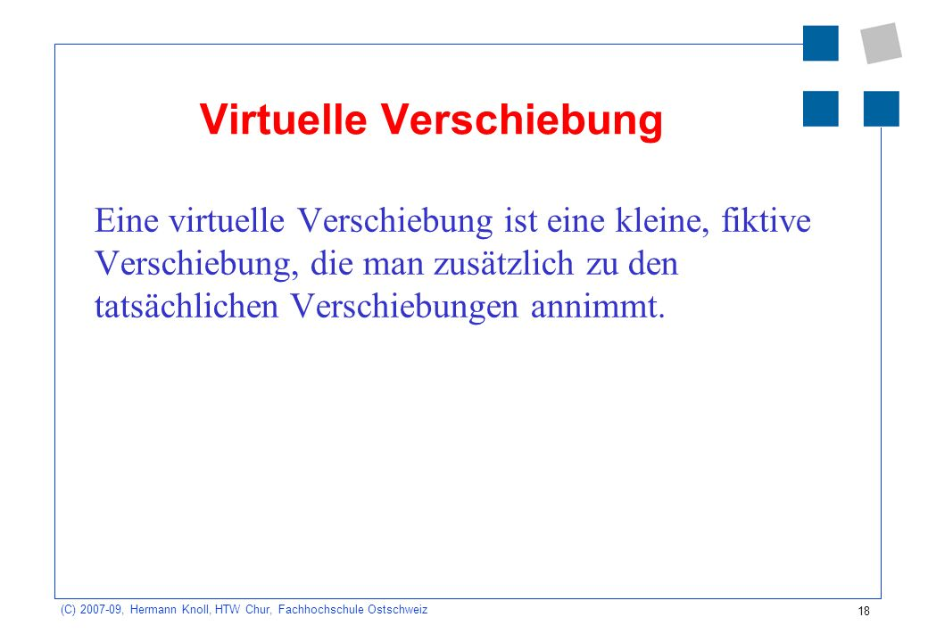 18 (C) 2007-09, Hermann Knoll, HTW Chur, Fachhochschule Ostschweiz Virtuelle Verschiebung Eine virtuelle Verschiebung ist eine kleine, fiktive Verschi
