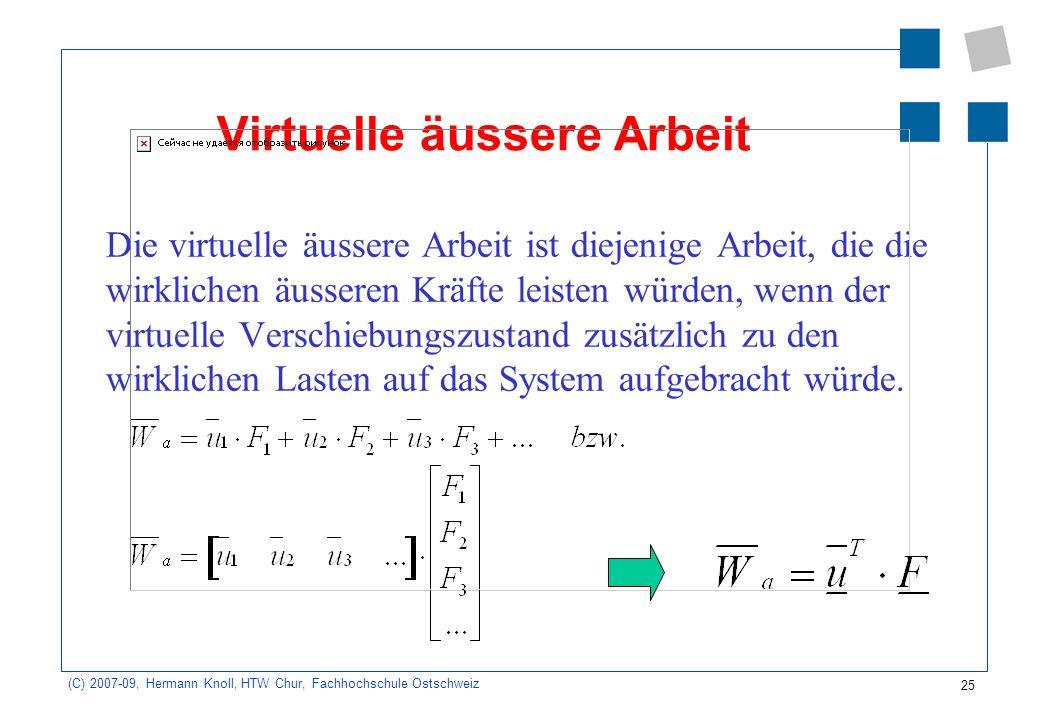 25 (C) 2007-09, Hermann Knoll, HTW Chur, Fachhochschule Ostschweiz Virtuelle äussere Arbeit Die virtuelle äussere Arbeit ist diejenige Arbeit, die die