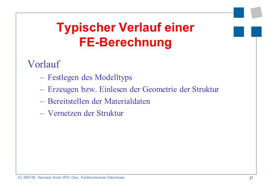 27 (C) 2007-09, Hermann Knoll, HTW Chur, Fachhochschule Ostschweiz Typischer Verlauf einer FE-Berechnung Vorlauf –Festlegen des Modelltyps –Erzeugen b