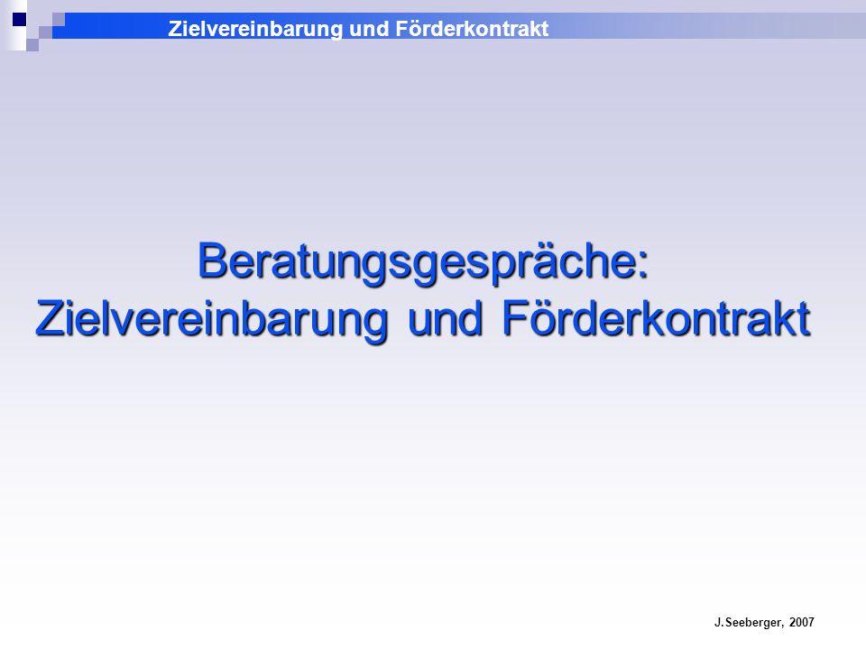 Zielvereinbarung und Förderkontrakt J.Seeberger, 2007 Beratungsgespräche: Zielvereinbarung und Förderkontrakt