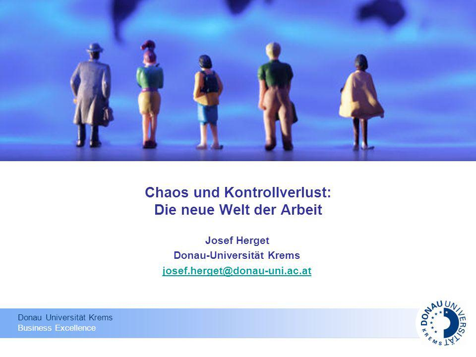Donau Universität Krems Business Excellence Chaos und Kontrollverlust: Die neue Welt der Arbeit Josef Herget Donau-Universität Krems josef.herget@dona