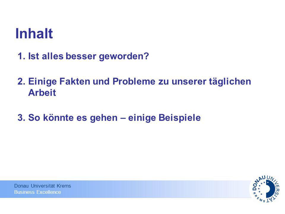Donau Universität Krems Business Excellence Inhalt Ist alles besser geworden? Einige Fakten und Probleme zu unserer täglichen Arbeit So könnte es gehe