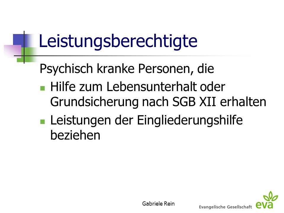 Gabriele Rein Leistungsberechtigte Psychisch kranke Personen, die Hilfe zum Lebensunterhalt oder Grundsicherung nach SGB XII erhalten Leistungen der E