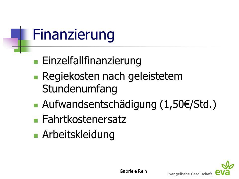 Gabriele Rein Finanzierung Einzelfallfinanzierung Regiekosten nach geleistetem Stundenumfang Aufwandsentschädigung (1,50/Std.) Fahrtkostenersatz Arbei