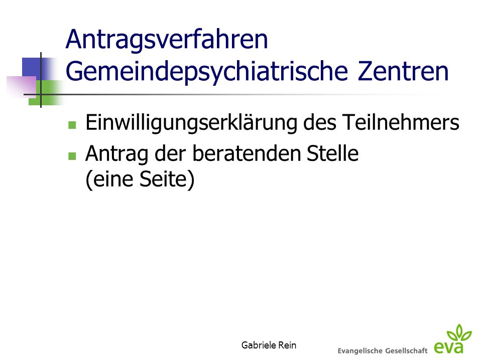 Gabriele Rein Antragsverfahren Gemeindepsychiatrische Zentren Einwilligungserklärung des Teilnehmers Antrag der beratenden Stelle (eine Seite)