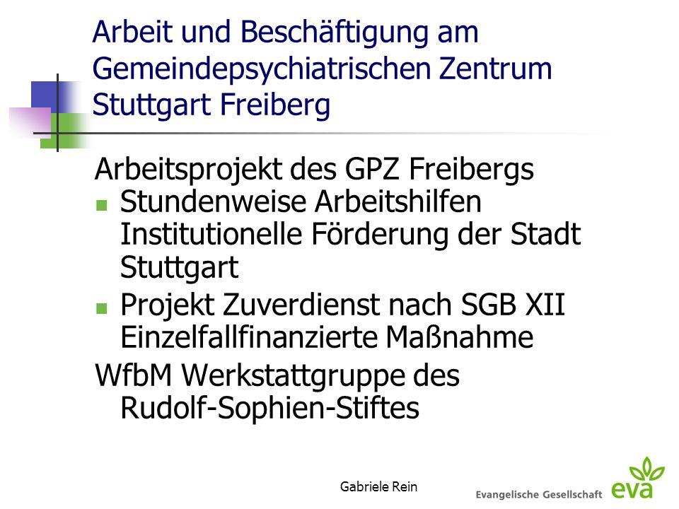 Gabriele Rein Arbeit und Beschäftigung am Gemeindepsychiatrischen Zentrum Stuttgart Freiberg Arbeitsprojekt des GPZ Freibergs Stundenweise Arbeitshilf