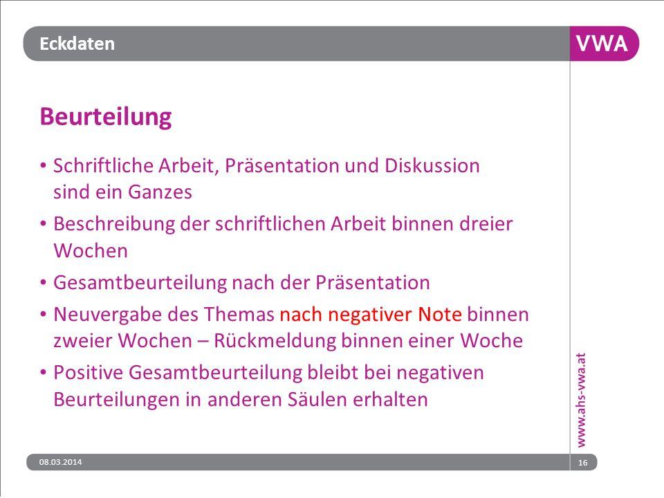 Eckdaten 08.03.201416 Beurteilung Schriftliche Arbeit, Präsentation und Diskussion sind ein Ganzes Beschreibung der schriftlichen Arbeit binnen dreier