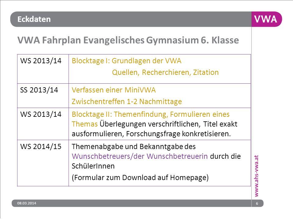 Eckdaten VWA Fahrplan Evangelisches Gymnasium 6. Klasse 08.03.20146 WS 2013/14Blocktage I: Grundlagen der VWA Quellen, Recherchieren, Zitation SS 2013