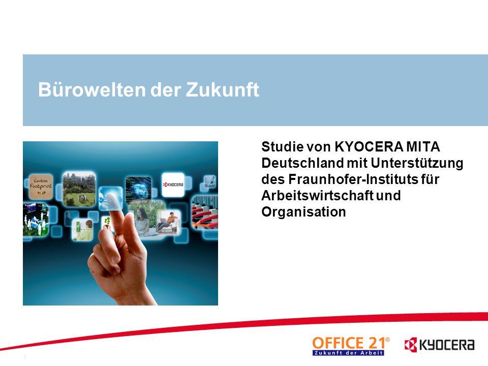 1 Bürowelten der Zukunft Studie von KYOCERA MITA Deutschland mit Unterstützung des Fraunhofer-Instituts für Arbeitswirtschaft und Organisation 08/03/2