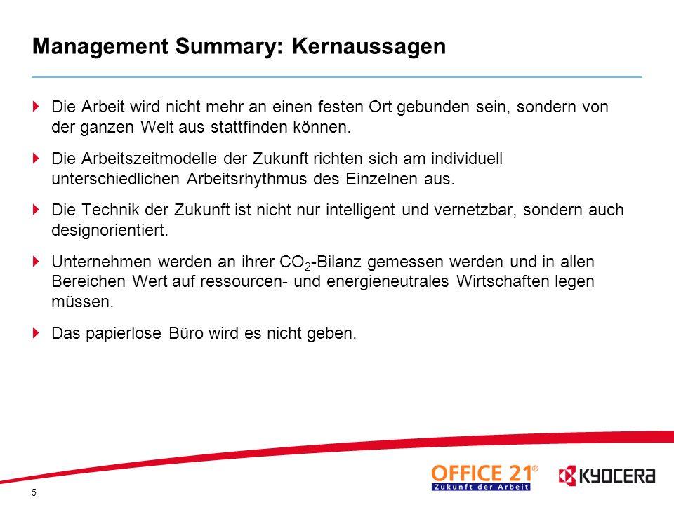 5 Management Summary: Kernaussagen Die Arbeit wird nicht mehr an einen festen Ort gebunden sein, sondern von der ganzen Welt aus stattfinden können. D