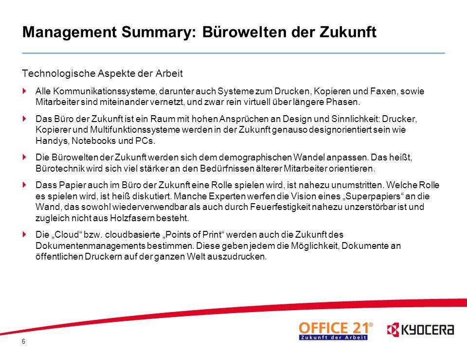 6 Management Summary: Bürowelten der Zukunft Technologische Aspekte der Arbeit Alle Kommunikationssysteme, darunter auch Systeme zum Drucken, Kopieren