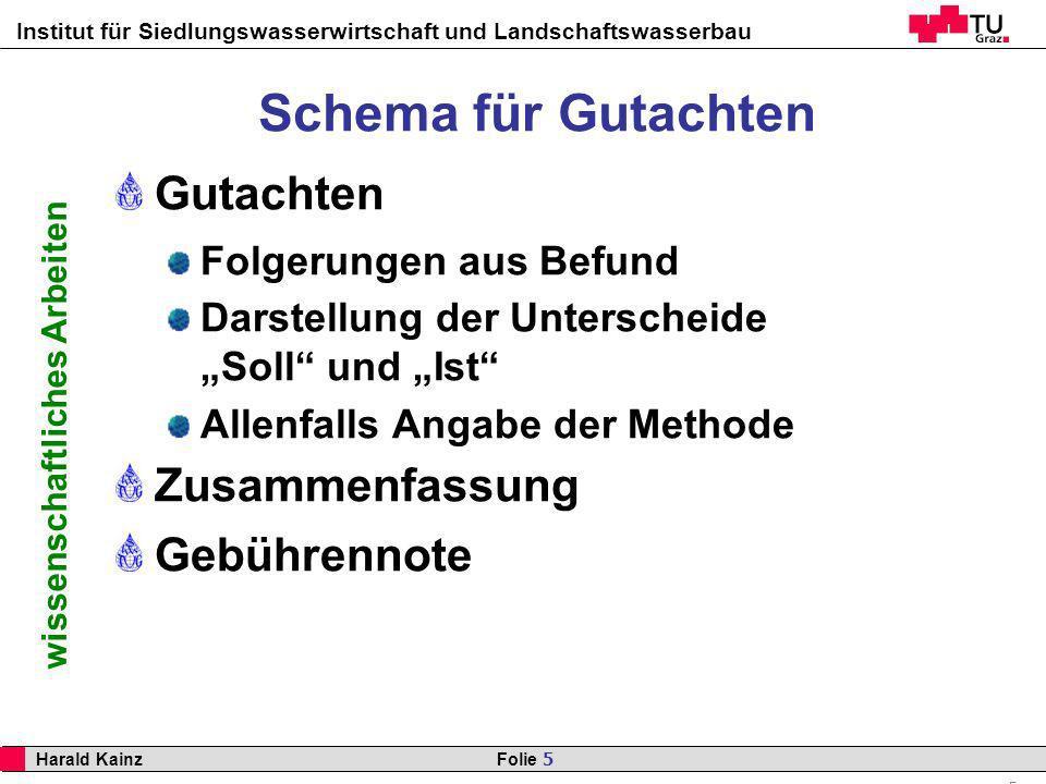 Institut für Siedlungswasserwirtschaft und Landschaftswasserbau 5 Harald Kainz Folie 5 wissenschaftliches Arbeiten Schema für Gutachten Gutachten Folg
