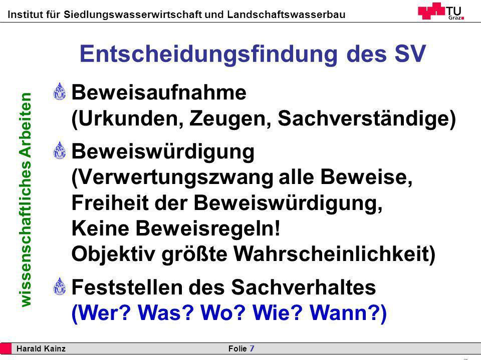 Institut für Siedlungswasserwirtschaft und Landschaftswasserbau 7 Harald Kainz Folie 7 wissenschaftliches Arbeiten Entscheidungsfindung des SV Beweisa