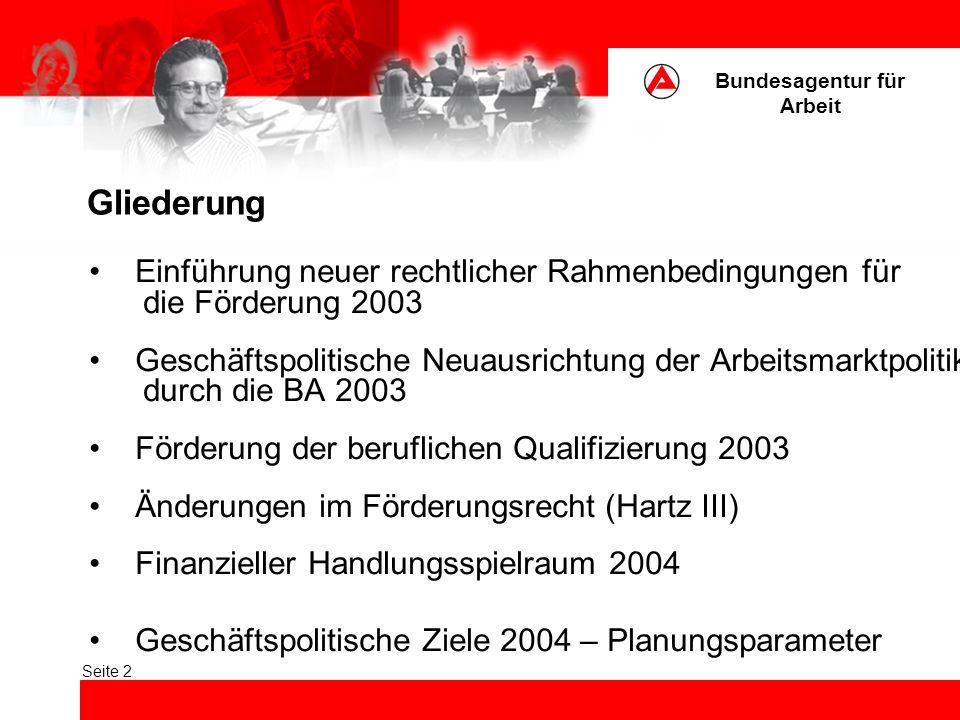 Seite 2 Gliederung Einführung neuer rechtlicher Rahmenbedingungen für die Förderung 2003 Geschäftspolitische Neuausrichtung der Arbeitsmarktpolitik du