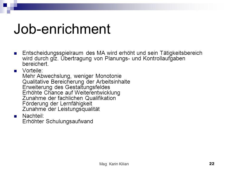 Mag. Karin Kilian 22 Job-enrichment Entscheidungsspielraum des MA wird erhöht und sein Tätigkeitsbereich wird durch glz. Übertragung von Planungs- und