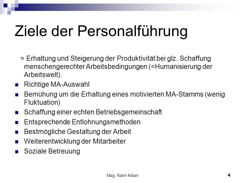 Mag. Karin Kilian 4 Ziele der Personalführung = Erhaltung und Steigerung der Produktivität bei glz. Schaffung menschengerechter Arbeitsbedingungen (=H