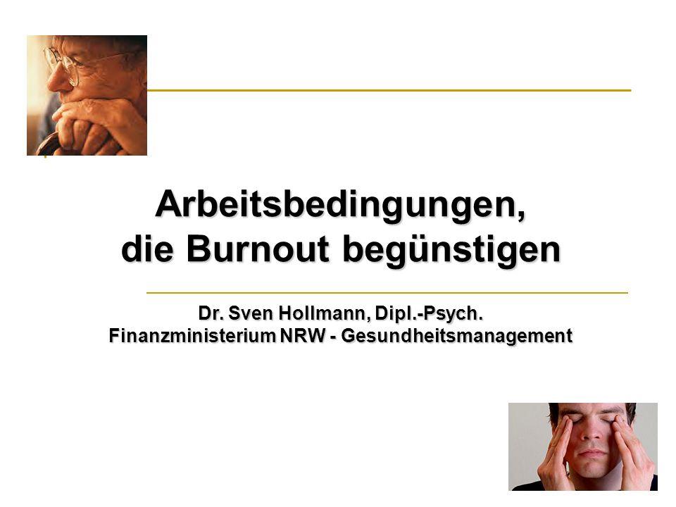 Arbeitsbedingungen, die Burnout begünstigen Dr. Sven Hollmann, Dipl.-Psych. Finanzministerium NRW - Gesundheitsmanagement