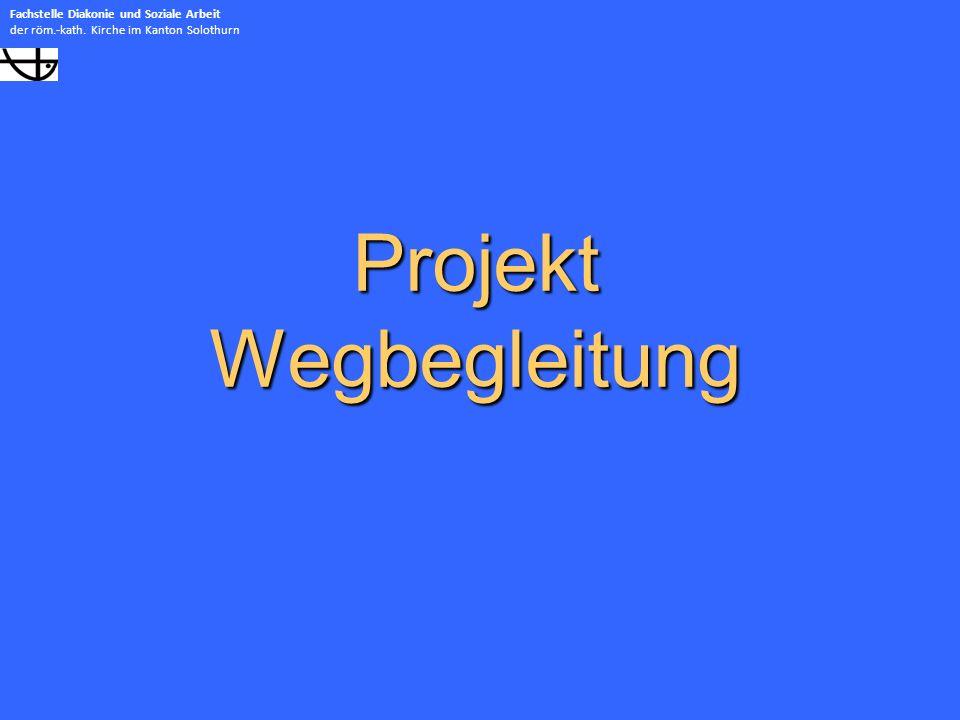 Projekt Wegbegleitung Fachstelle Diakonie und Soziale Arbeit der röm.-kath.