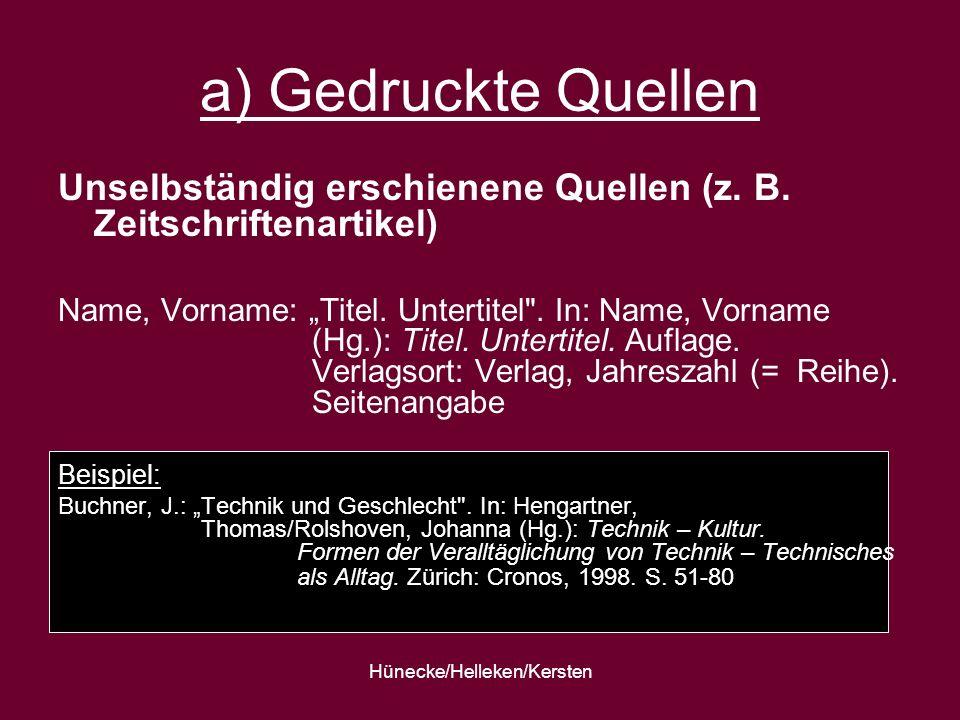 Hünecke/Helleken/Kersten a) Gedruckte Quellen Unselbständig erschienene Quellen (z. B. Zeitschriftenartikel) Name, Vorname: Titel. Untertitel