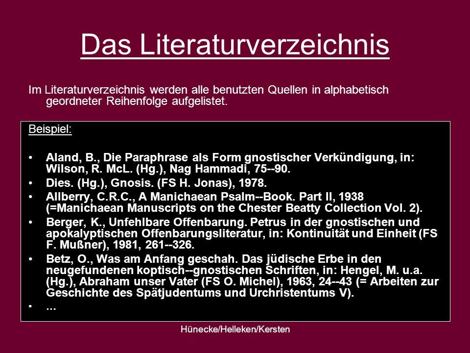 Hünecke/Helleken/Kersten Das Literaturverzeichnis Im Literaturverzeichnis werden alle benutzten Quellen in alphabetisch geordneter Reihenfolge aufgeli