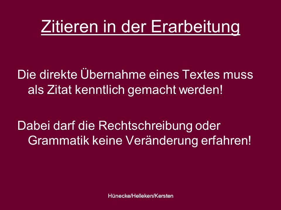 Hünecke/Helleken/Kersten Zitieren in der Erarbeitung Die direkte Übernahme eines Textes muss als Zitat kenntlich gemacht werden! Dabei darf die Rechts