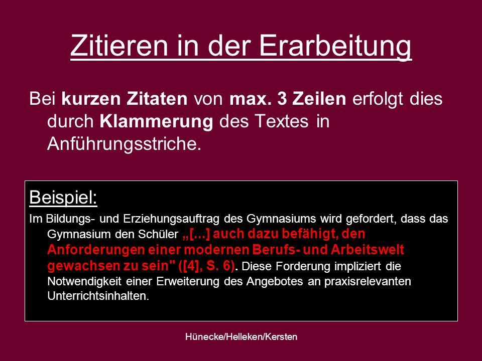 Hünecke/Helleken/Kersten Zitieren in der Erarbeitung Bei kurzen Zitaten von max. 3 Zeilen erfolgt dies durch Klammerung des Textes in Anführungsstrich