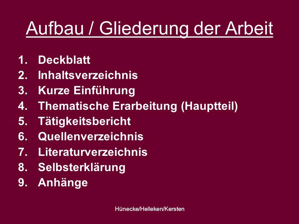 Hünecke/Helleken/Kersten Aufbau / Gliederung der Arbeit 1.Deckblatt 2.Inhaltsverzeichnis 3.Kurze Einführung 4.Thematische Erarbeitung (Hauptteil) 5.Tä