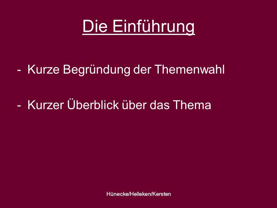 Hünecke/Helleken/Kersten Die Einführung -Kurze Begründung der Themenwahl -Kurzer Überblick über das Thema