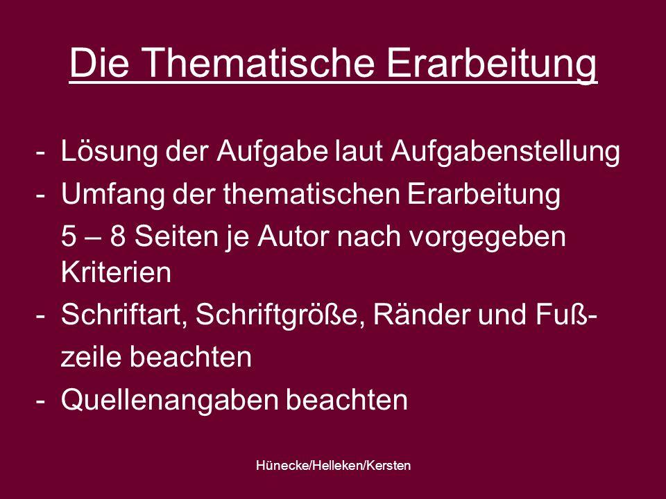 Hünecke/Helleken/Kersten Die Thematische Erarbeitung -Lösung der Aufgabe laut Aufgabenstellung -Umfang der thematischen Erarbeitung 5 – 8 Seiten je Au