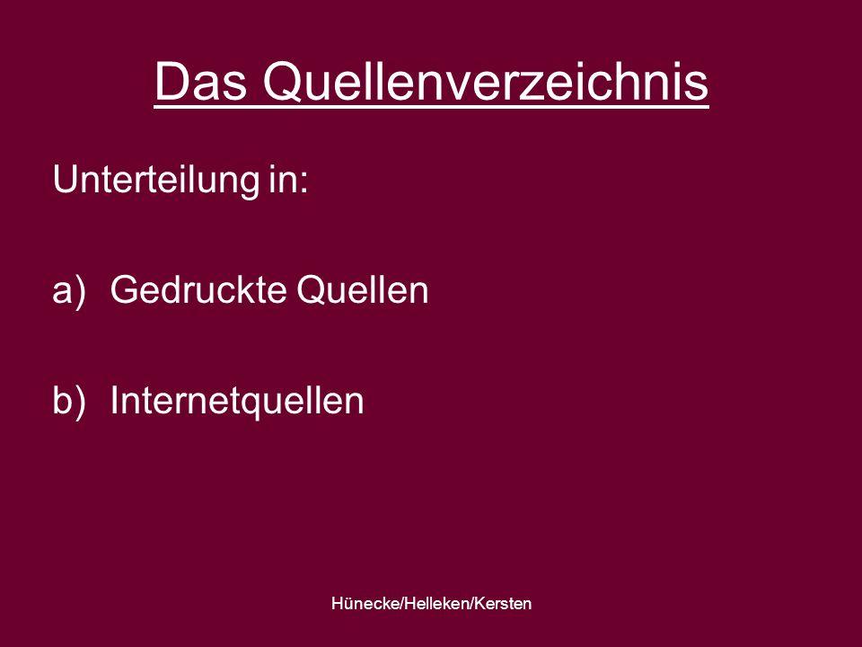 Hünecke/Helleken/Kersten Das Quellenverzeichnis Unterteilung in: a)Gedruckte Quellen b)Internetquellen