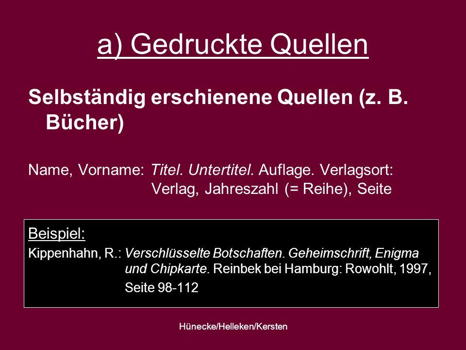 Hünecke/Helleken/Kersten a) Gedruckte Quellen Selbständig erschienene Quellen (z. B. Bücher) Name, Vorname: Titel. Untertitel. Auflage. Verlagsort: Ve