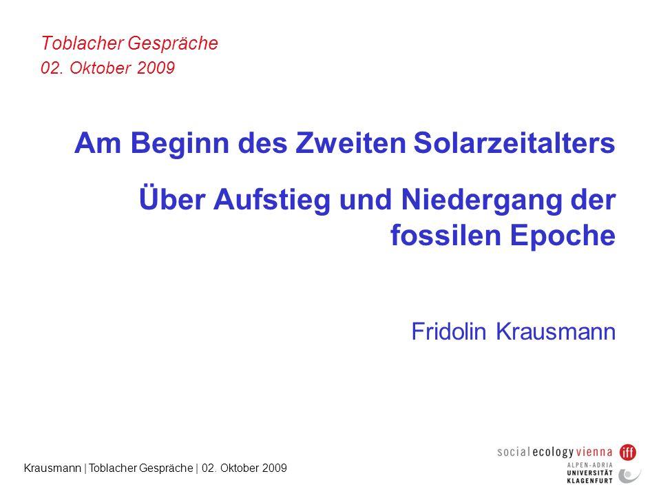 Krausmann | Toblacher Gespräche | 02. Oktober 2009 Toblacher Gespräche 02. Oktober 2009 Am Beginn des Zweiten Solarzeitalters Über Aufstieg und Nieder