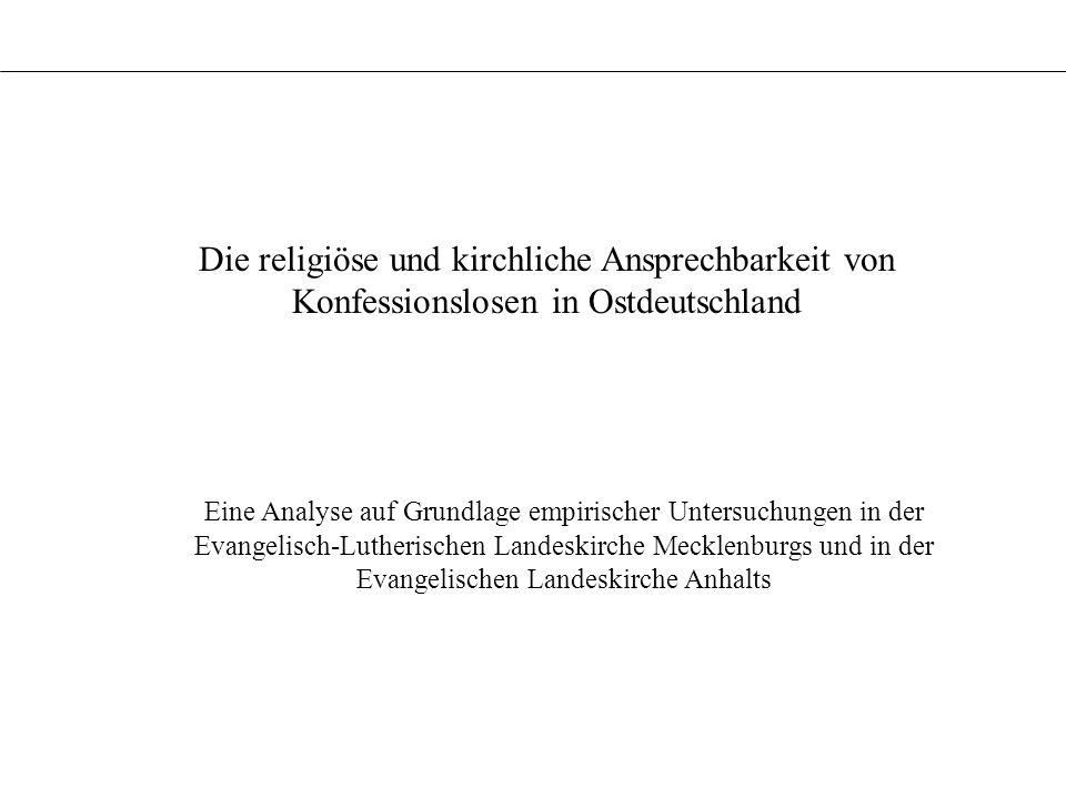Die religiöse und kirchliche Ansprechbarkeit von Konfessionslosen in Ostdeutschland Eine Analyse auf Grundlage empirischer Untersuchungen in der Evang