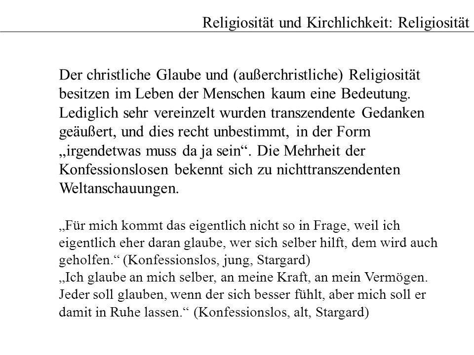 Religiosität und Kirchlichkeit: Religiosität Der christliche Glaube und (außerchristliche) Religiosität besitzen im Leben der Menschen kaum eine Bedeu