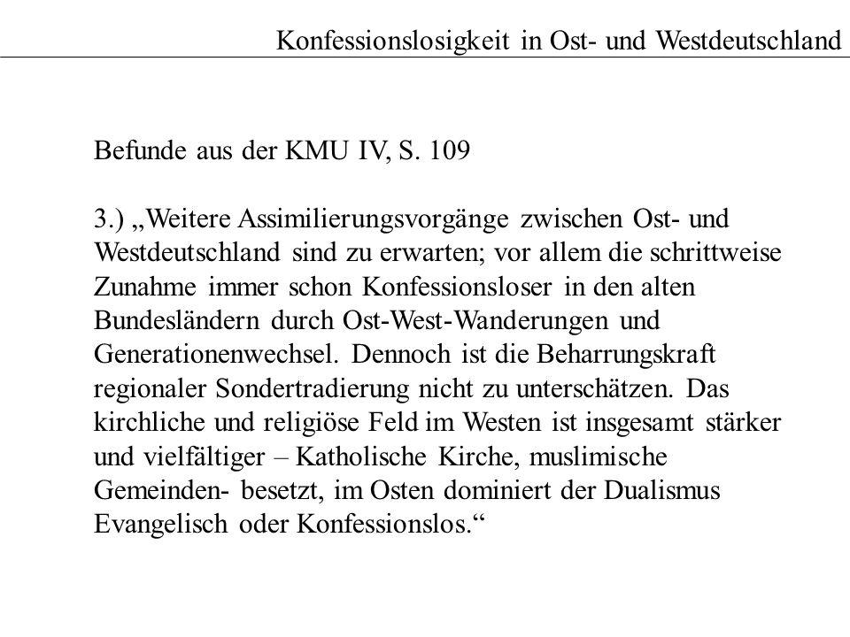 Konfessionslosigkeit in Ost- und Westdeutschland Befunde aus der KMU IV, S. 109 3.) Weitere Assimilierungsvorgänge zwischen Ost- und Westdeutschland s